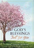 God's Blessings Just for You - 100 Devotions ebook by Jack Countryman