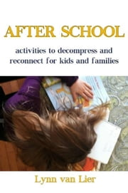 After School - activities to decompress and reconnect for kids and families ebook by Lynn van Lier