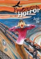 Fragments of Horror ebook by Junji Ito