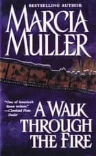 A Walk Through the Fire ebook by Marcia Muller