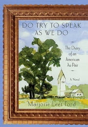 Do Try to Speak as We Do - The Diary of an American Au Pair ebook by Marjorie Leet Ford