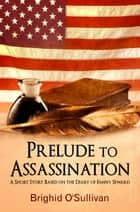 Prelude to Assassination ebook by Brighid O'Sullivan