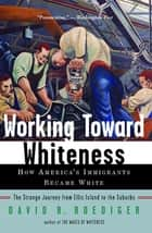 Working Toward Whiteness ebook by David R. Roediger