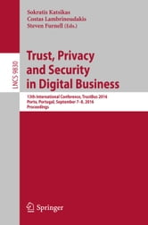 Trust, Privacy and Security in Digital Business - 13th International Conference, TrustBus 2016, Porto, Portugal, September 7-8, 2016, Proceedings ebook by
