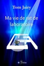 Ma vie de rat de laboratoire ebook by Tom JAIRY