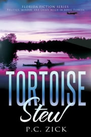 Tortoise Stew - Florida Fiction Series, #1 ebook by P.C. Zick