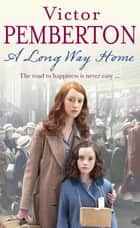 A Long Way Home - The road to happiness is never easy… ebook by Victor Pemberton