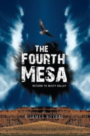 The Fourth Mesa - Return to Misty Valley ebook by R. James Roybal