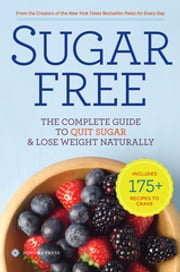 Sugar Free - The Complete Guide to Quit Sugar & Lose Weight Naturally ebook by Kobo.Web.Store.Products.Fields.ContributorFieldViewModel