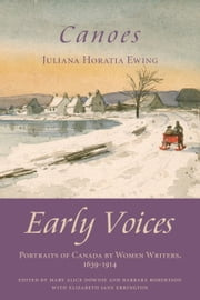 Canoes - Early Voices — Portraits of Canada by Women Writers, 1639–1914 ebook by Mary Alice Downie,Barbara Robertson,Elizabeth Jane Errington,Juliana Horatia Ewing