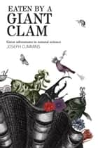 Eaten by a Giant Clam ebook by Joseph Cummins