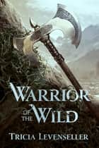 Warrior of the Wild ebook by Tricia Levenseller