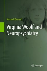 Virginia Woolf and Neuropsychiatry ebook by Maxwell Bennett