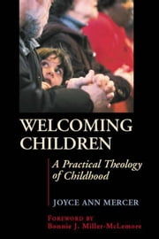 Welcoming Children - A Practical Theology of Childhood ebook by Dr. Joyce Mercer