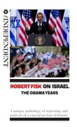 Robert Fisk on Israel: The Obama Years