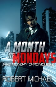 A Month of Mondays - Jake Monday Chronicles 2 ebook by Robert Michael