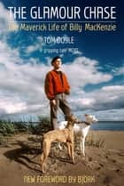 The Glamour Chase - The Maverick Life of Billy MacKenzie ebook by Tom Doyle
