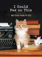 I Could Pee on This - And Other Poems by Cats ebook by Francesco Marciuliano