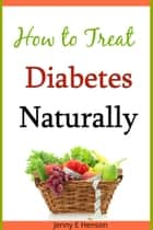 How to Treat Diabetes Naturally ebook by Jenny Henson