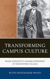 Transforming Campus Culture - Frank Aydelotte's Honors Experiment at Swarthmore College ebook by Ruth Shoemaker Wood