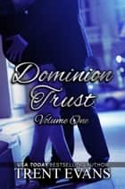 Dominion Trust Series - Vol 1 ebook by Trent Evans