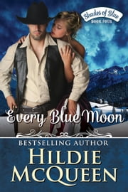 Every Blue Moon - Shades of Blue, #4 ebook by Hildie McQueen