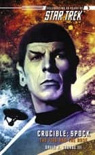 Star Trek: The Original Series: Crucible: Spock: The Fire and the Rose ebook by David R. George III