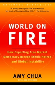 World on Fire - How Exporting Free Market Democracy Breeds Ethnic Hatred and Global Instability ebook by Amy Chua