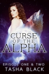 Curse of the Alpha: Episodes 1 & 2 - A Tarker's Hollow Serial ebook by Tasha Black