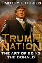 TrumpNation - The Art of Being the Donald ebook by Timothy L. O'Brien