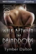 Walk Between the Raindrops ebook by Tymber Dalton