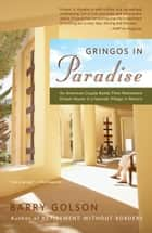 Gringos in Paradise - An American Couple Builds Their Retirement Dream House in a Seaside Village in Mexico ebook by Barry Golson