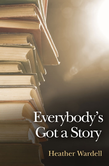 Everybody's Got a Story ebook by Heather Wardell