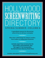 Hollywood Screenwriting Directory Spring/Summer Volume 6 - A Specialized Resource for Discovering Where & How to Sell Your Screenplay ebook by Writer's Store Editors