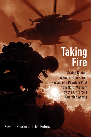 Taking Fire - Saving Captain Aikman: A Story of the Vietnam Air War ebook by Kevin O'Rourke,Joe Peters