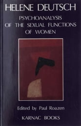 The Psychoanalysis of Sexual Functions of Women ebook by Helene Deutsch