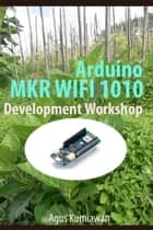 Arduino MKR WIFI 1010 Development Workshop eBook by Agus Kurniawan