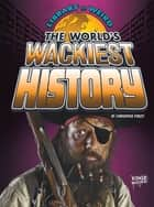 The World's Wackiest History ebook by Christopher Henry Forest
