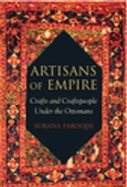 Artisans of Empire - Crafts and Craftspeople Under the Ottomans ebook by Suraiya Faroqhi