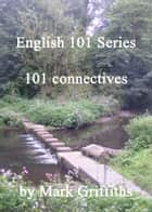 English 101 Series: 101 connectives eBook by Mark Griffiths