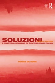 Soluzioni - A Practical Grammar of Contemporary Italian eBook by Denise De Rome