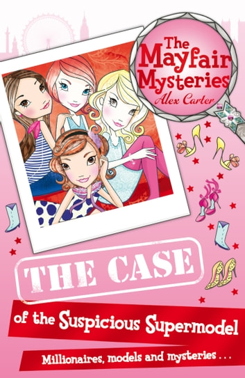The Mayfair Mysteries: The Case of the Suspicious Supermodel ebook by Alex Carter