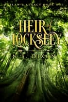 Heir of Locksley ebook by N.B. Dixon