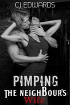 Pimping The Neighbour's Wife ebook by CJ Edwards