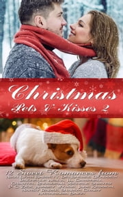 Christmas Pets and Kisses 2 (12 Sweet Romances) ebook by Nikki Lynn Barrett,DelSheree Gladden,Rachelle Ayala,J.L. Campbell,Chantel Rhondeau,P.C. Zick,Aubrey Wynne,Jade Kerrion,Nancy Radke,Sharon Coady,Annamaria Bazzi,Michele Shriver