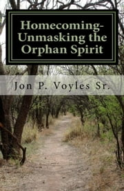 Homecoming-Unmasking the Orphan Spirit ebook by Jon Voyles