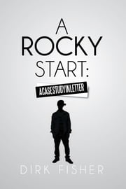 A ROCKY START: A CASE STUDY IN LETTER ebook by DIRK FISHER