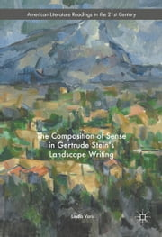 The Composition of Sense in Gertrude Stein's Landscape Writing ebook by Linda Voris