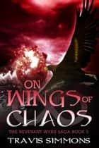 On Wings of Chaos ebook by Travis Simmons