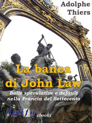 La banca di John Law - Bolle speculative e default nella Francia del Settecento ebook by Adolphe Thiers